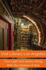 A literary tour of LA offers both the light and dark side of the city. Visit literary sites and bookstores in Los Angeles to see both.