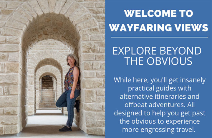 Wayfaring Views Travel blog. Explore Beyond the Obvious with alternative itineraries and offbeat adventures
